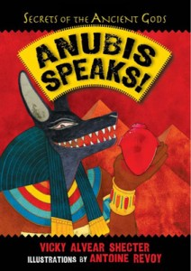 ANUBIS SPEAKS: A Guide to the Afterlife by the Egyptian God of the Dead by author Vicky Alvear Shecter