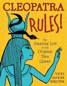 Cleopatra Rules! The Amazing Life of the Original Teen Queen by author Vicky Alvear Shecter