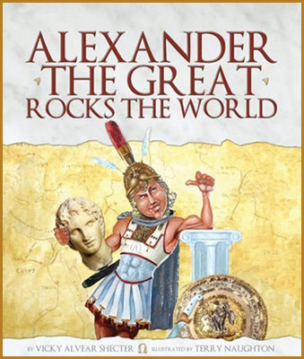 Alexander the Great Rocks the World by author Vicky Alvear Shecter