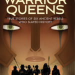 Warrior Queens: True Stories of Six Ancient Rebels Who Slayed History - by Vicky Alvear Shecter
